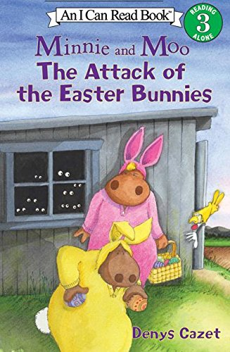 Minnie and Moo: The Attack of the Easter Bunnies (I Can Read Book 3) - Denys Cazet