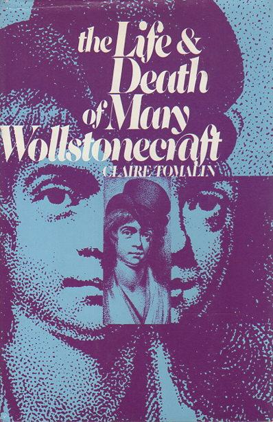THE LIFE AND DEATH OF MARY WOLLSTONECRAFT. - Wollstonecraft, Mary, 1759-1797] Tomalin, Claire.