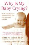 Why Is My Baby Crying?: The Parent's Survival Guide for Coping with Crying Problems and Colic