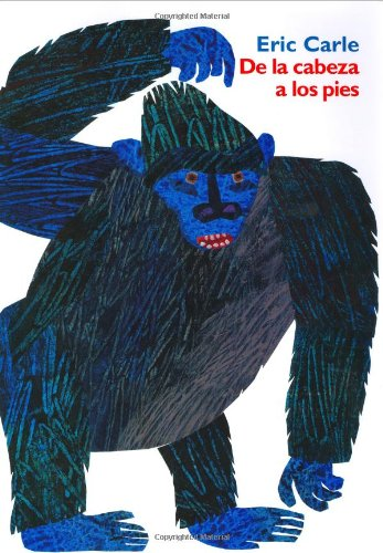 De La Cabeza a Los Pies: Head to Toe (Spanish Edition) - Eric Carle