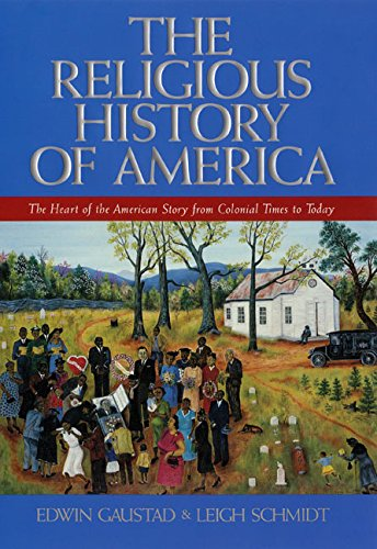 The Religious History of America: The Heart of the American Story from Colonial Times to Today - Edwin S. Gaustad; Leigh Schmidt