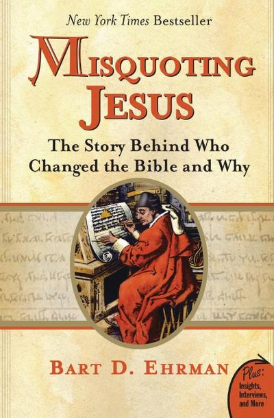 Misquoting Jesus : The Story Behind Who Changed the Bible and Why - Bart D. Ehrman