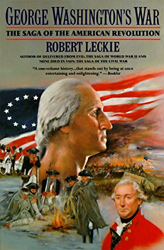 George Washington's War: The Saga of the American Revolution - Robert Leckie