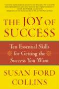The Joy of Success: Ten Essential Skills for Getting the Success You Want