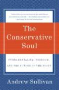 The Conservative Soul: Fundamentalism, Freedom, and the Future of the Right