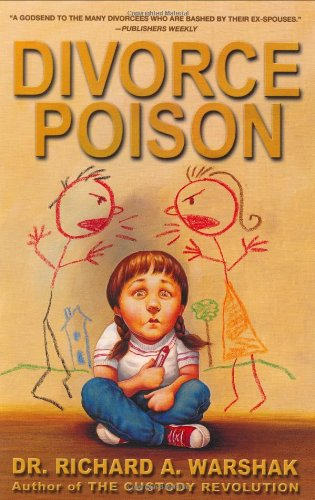 Divorce Poison: Protecting the Parent-Child Bond from a Vindictive Ex - Richard A. Warshak