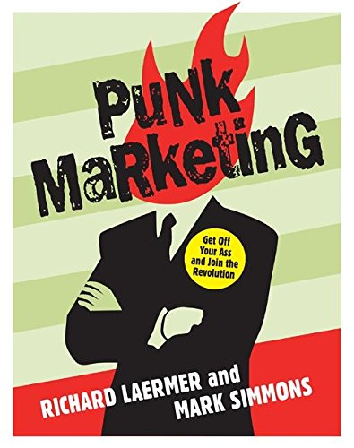 Punk Marketing: Get Off Your Ass and Join the Revolution - Richard Laermer; Mark Simmons