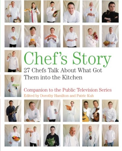Chef's Story: 27 Chefs Talk About What Got Them into the Kitchen - Hamilton, Dorothy; Kuh, Patric
