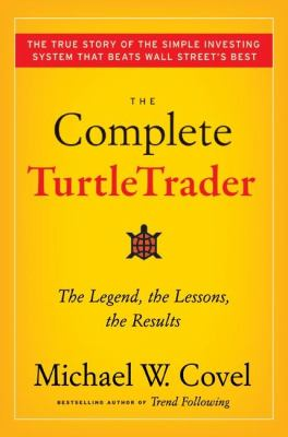 The Complete Turtletrader : The Legend, the Lessons, the Results - Michael W. Covel