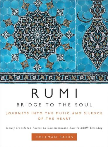 Rumi: Bridge to the Soul: Journeys into the Music and Silence of the Heart - Barks, Coleman