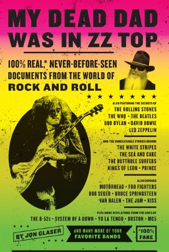 My Dead Dad Was in ZZ Top: 100% Real,* Never Before Seen Documents from the World of Rock and Roll - Jon Glaser