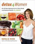 Detox for Women: An All New Approach for a Sleek Body and Radiant Health in 4 Weeks