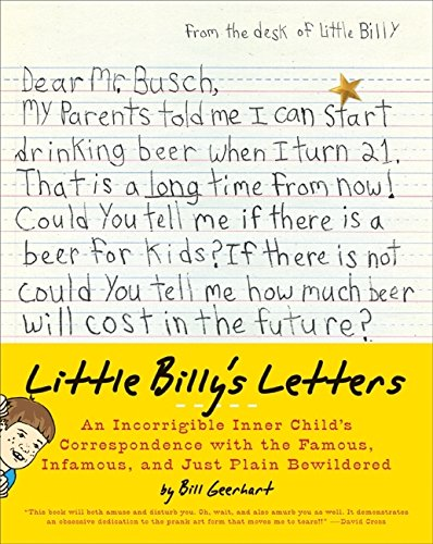 Little Billy's Letters: An Incorrigible Inner Child's Correspondence with the Famous, Infamous, and Just Plain Bewildered - Bill Geerhart