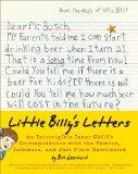 Little Billy's Letters. An Incorrigible Inner Child's Correspondence with the Famous, Infamous, and Just Plain Bewildered. - Geerhart, Bill