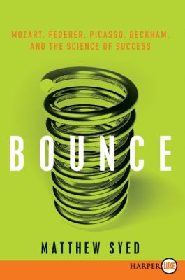 Bounce : Mozart, Federer, Picasso, Beckham, and the Science of Success - Matthew Syed