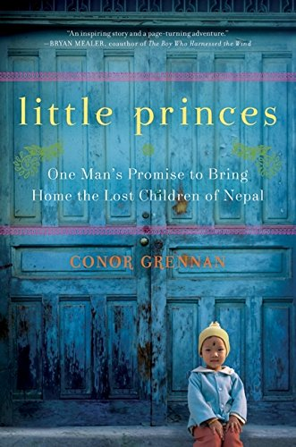 Little Princes One Mans Promise to Bring Home the Lost Children of Nepal - Conor Grennan