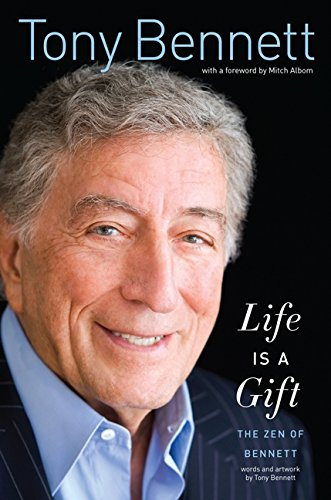 Life Is A Gift: The Zen Of Bennett - Tony Bennett