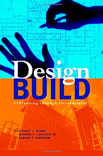 Design-Build: Planning Through Development - Jeffrey L. Beard; Edward C. Wundram; Michael C. Loulakis