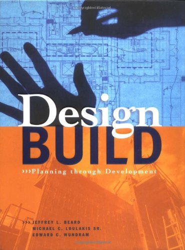 Design-Build: Planning Through Development - Jeffrey L. Beard, Edward C. Wundram, Michael C. Loulakis