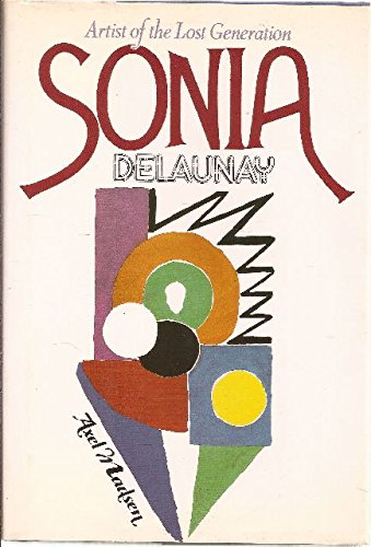 Sonia Delaunay: Artist of the Lost Generation - Axel Madsen