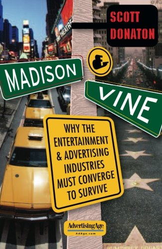 Madison And Vine: Why the Entertainment and Advertising Industries Must Converge to Survive - Scott Donaton