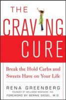 The Craving Cure: Break the Hold Carbs and Sweets Have on Your Life