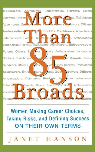 More Than 85 Broads: Women Making Career Choices, Taking Risks, and Defining Success - On Their Own Terms: Women Making Career Choices, Taki - Janet Hanson