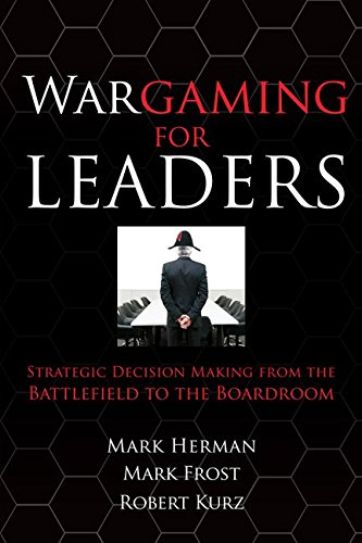 Wargaming for Leaders: Strategic Decision Making from the Battlefield to the Boardroom - Herman, Mark L.; Frost, Mark D.