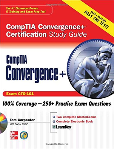 CompTIA Convergence+ Certification Study Guide (Certification Study Guides) - Tom Carpenter