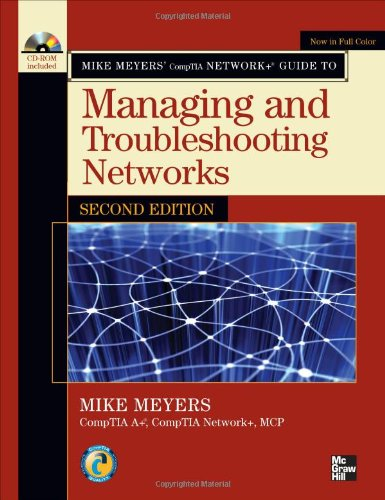 Mike Meyers' CompTIA Network+ Guide to Managing and Troubleshooting Networks, Second Edition (Mike Meyers' Guides) - Michael Meyers