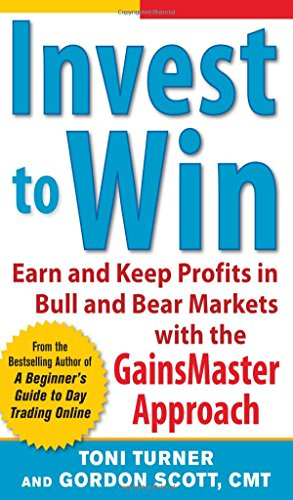 Invest to Win:  Earn  &  Keep Profits in Bull  &  Bear Markets with the GainsMaster Approach - Toni Turner; Gordon Scott