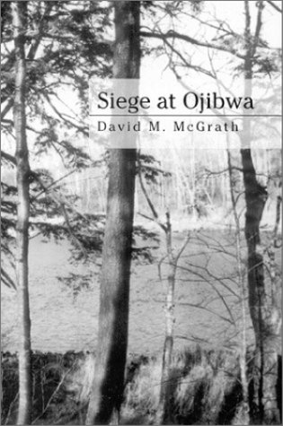 Siege At Ojibwa - David McGrath; David M. McGrath
