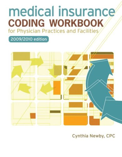 Medical Insurance Coding Workbook for Physician Practices and Facilities, 2009 - 2010 Edition - Cynthia Newby