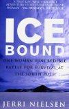 Ice Bound: One Woman's Incredible Battle for Survival at the South Pole - Nielsen, Jerri