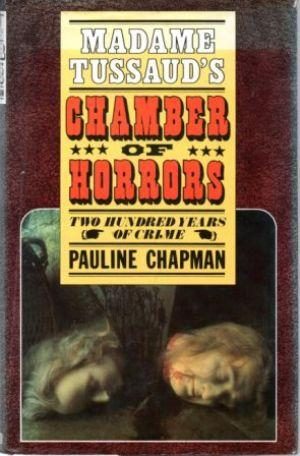 MADAME TUSSAUD'S CHAMBER OF HORRORS. Two Hundred Years of Crime. - Chapman (Pauline)