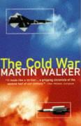 The Cold War: And the Making of the Modern World. Martin Walker