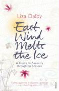 East Wind Melts the Ice: A Guide to Serenity Through the Seasons. Liza Dalby