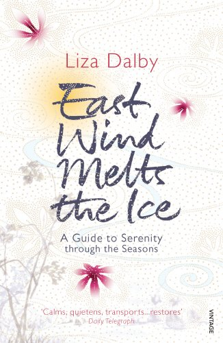 East Wind Melts the Ice: A Guide to Serenity Through the Seasons - Liza Dalby