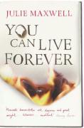 You Can Live Forever. Julie Maxwell