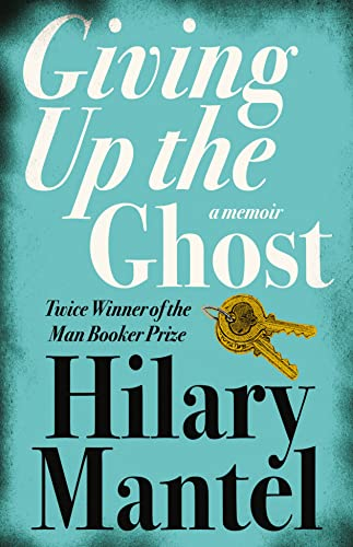 Giving Up the Ghost - Hilary Mantel