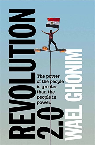 Revolution 2.0 - The power of the people is stronger than the people in power. - Ghonim, Wael