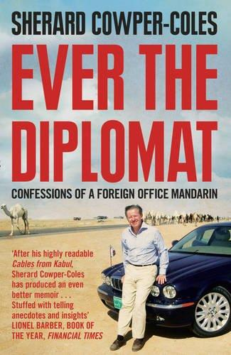 Ever The Diplomat: Confessions of a Foreign Office Mandari - Cowper-Coles, Sherard