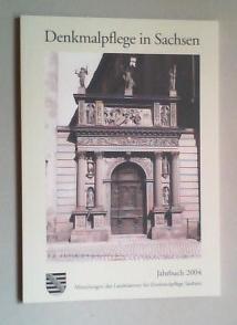 Denkmalpflege in Sachsen. Mitteilungen des Landesamtes für Denkmalpflege Sachsen. Jahrbuch 2004.
