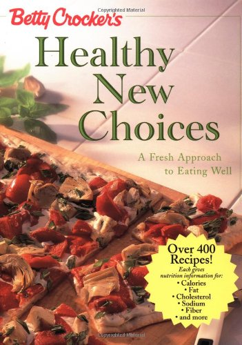 Betty Crocker's Healthy New Choices: A Fresh Approach to Eating Well - Betty Crocker Editors