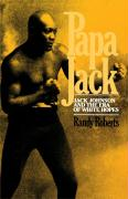 Papa Jack: Jack Johnson and the Era of White Hopes