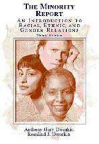 The Minority Report: An Introduction to Racial, Ethnic, and Gender Relations - Anthony Gary Dworkin; Rosalind J. Dworkin