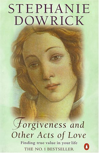 Forgiveness and Other Acts of Love: Finding True Value in Your Life - Stephanie Dowrick