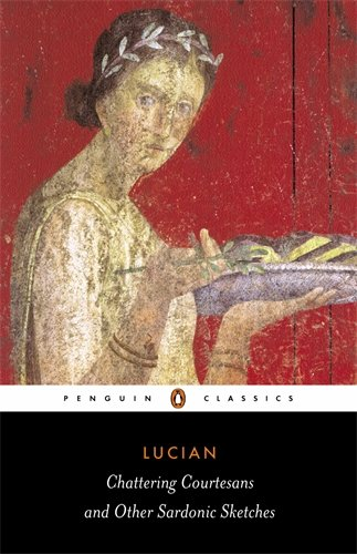 Chattering Courtesans and Other Sardonic Sketches - Lucian
