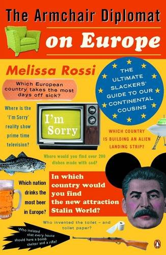 Armchair Diplomat On Europe: The Ultimate Slackers Guide To Our Continental Cousins - Rossi, Melissa