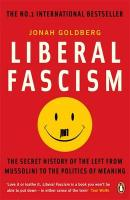 Liberal Fascism: The Secret History of the Left from Mussolini to the Politics of Meaning. Jonah Goldberg